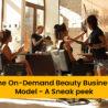 The On-Demand Beauty Business Model – A Sneak peek